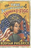 Mostly True Adventures of Homer P. Figg by…