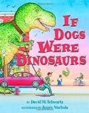 Schwartz, David: If Dogs Were Dinosaurs