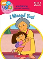 Dora the Explorer Phonics: I Missed You! by…