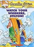 Stilton, Geronimo: Watch Your Whiskers, Stilton! (Geronimo Stilton, No. 17)