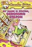 Stilton, Geronimo: My Name Is Stilton, Geronimo Stilton (Geronimo Stilton, No. 19)