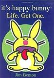 Benton, Jim: It's Happy Bunny: Life, Get One
