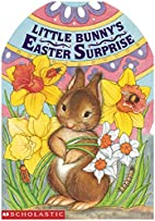 Little Bunny's Easter Surprise by Tara Doyle