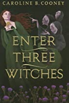 Enter Three Witches by Caroline Cooney