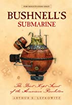 Bushnell's Submarine by Arthur Lefkowitz