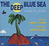 Wood, Audrey: The Deep Blue Sea: A Book of Colors