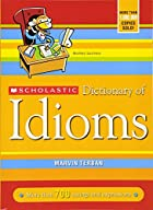 Scholastic Dictionary Of Idioms by Marvin&hellip;