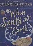 Funke, Cornelia: When Santa Fell To Earth