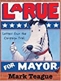 Teague, Mark: Letters from the Campaign Trail: LaRue for Mayor