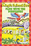 Schwabacher, Martin: The Magic School Bus Flies With The Dinosaurs