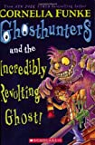 Funke, Cornelia: Ghosthunters And The Incredibly Revolting Ghost