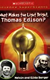 Berger, Melvin: Scholastic Science Supergiants: What Makes the Light Bright, Thomas Edison?
