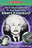 Berger, Melvin & Gilda: Scholastic Science Supergiants: Did It Take Creativity to Find Relativity, Albert Einstein?