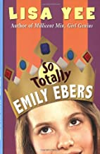 So Totally Emily Ebers by Lisa Yee