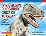 Berger, Gilda: Vivio algun dinosaurio cerca de tu casa?/ Did Dinosaurs Live In Your Backyard: Preguntas y respuestas sobre los dinosaurios/ Questions and Answers About Dinosaurs
