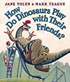 How Do Dinosaurs Play With Their Friends? by…