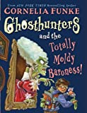 Funke, Cornelia: Ghosthunters #3: Ghosthunters and the Totally Moldy Baroness!