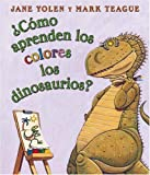 Yolen, Jane: Como Aprenden Los Dinosaurios Los Colores? / How Do Dinosaurs Learn Their Colors?