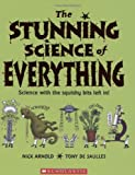 Nick Arnold: The Stunning Science of Everything: Science with the squishy bits left in!