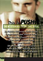 This Is Push: New Stories from the Edge by…
