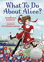 What To Do About Alice?: How Alice Roosevelt…