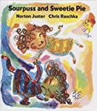 Sourpuss And Sweetie Pie by Norton Juster