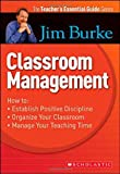 Burke, Jim: Teacher's Essential Guide Series: Classroom Management (Scholastic First Discovery)