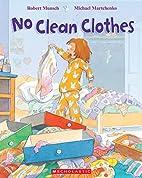 No Clean Clothes! by Robert N. Munsch