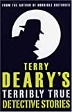 Deary, Terry: Terry Deary's Terribly True Detective Stories (Terry Deary's Terribly True Stories)