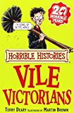 TERRY DEARY: The Vile Victorians (Horrible Histories) (Horrible Histories) (Horrible Histories)