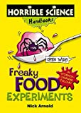 Arnold, Nick: Freaky Food Experiments (Horrible Science Handbooks)