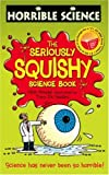 NICK ARNOLD: THE SERIOUSLY SQUISHY SCIENCE BOOK (HORRIBLE SCIENCE)