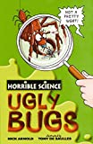 Arnold, Nick: Ugly Bugs (Horrible Science)