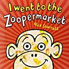 I Went To The Zoopermarket by Nick Sharratt