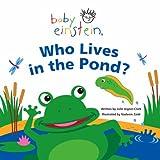 Aigner-Clark, Julie: Who Lives in the Pond? (Baby Einstein)