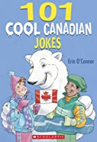 101 Cool Canadian Jokes by Erin O'Connor