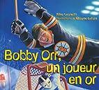 Bobby Orr, un joueur en or by Mike Leonetti