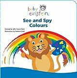 Aigner-Clark, Julie: See and Spy Colours (Baby Einstein) (Baby Einstein)