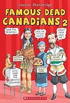 Famous Dead Canadians 2 by Joanne Stanbridge