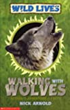 Arnold, Nick: Walking with Wolves (Wild Lives)