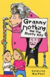 MacPhail, Catherine: Granny Nothing and the Rusty Key