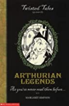 Arthurian Legends (Twisted Tales) by…