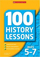 100 History Lessons for Ages 5-7 (100…