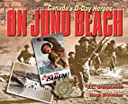 On Juno Beach: Canada's D-Day Heroes by Hugh…