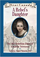 Dear Canada: A Rebel&#039;s Daughter: The&hellip;