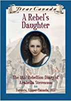 A Rebel's Daughter: The 1837 Rebellion Diary…