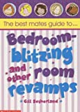 Sutherland, Gillian: Bedroom Blitzing and Other Room Revamps (Best Mates' Guide)