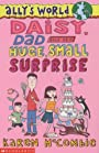 Daisy, Dad and the Huge, Small Surprise (Ally's World) - Karen McCombie
