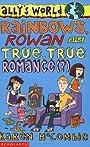 Rainbows, Rowan and True, True Romance(?) (Ally's World) - Karen McCombie