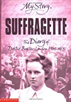 Suffragette: The Diary of Dollie Baxter,…